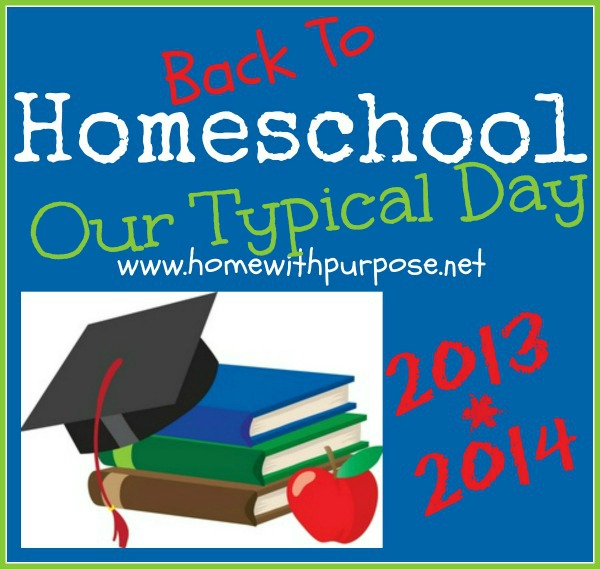 Back To Homeschool 2013/2014: Our Typical Day (www.homewithpurpose.net)