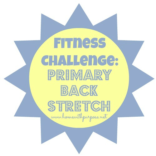 Fitness Challenge: Primary Back Stretch (www.homewithpurpose.net)